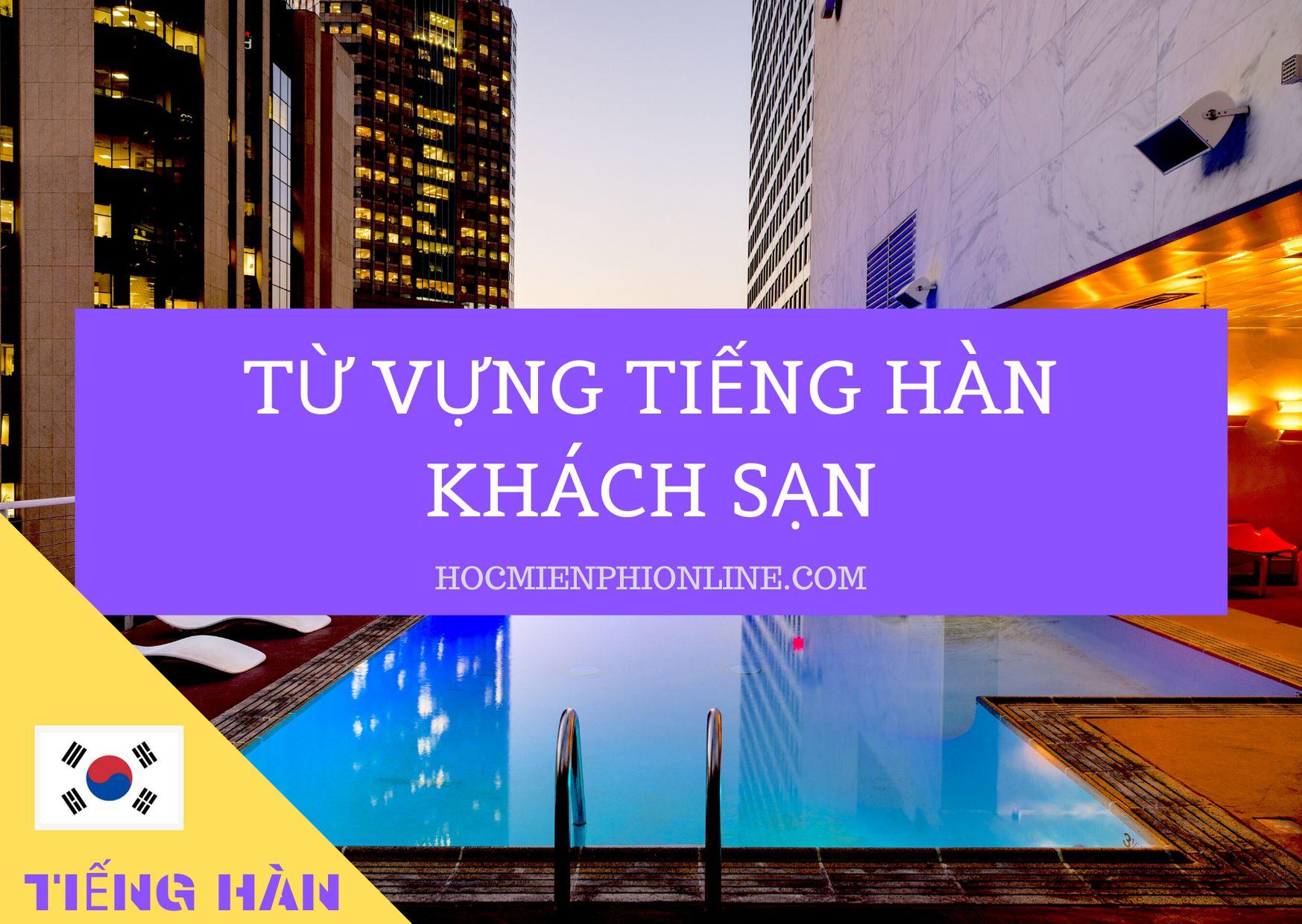 Từ vựng Tiếng Hàn chủ đề KHÁCH SẠN 1
