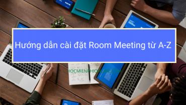 Hướng dẫn cài đặt Room Meeting từ A-Z