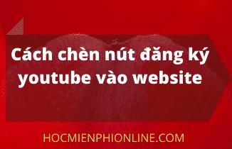 cách chèn nút đăng ký youtube vào website